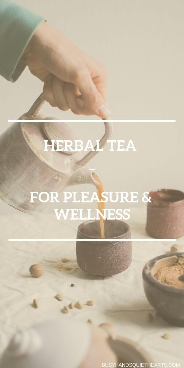Hand holding tea pot and pouring into a cup, text overlay: Herbal tea for pleasure and wellness