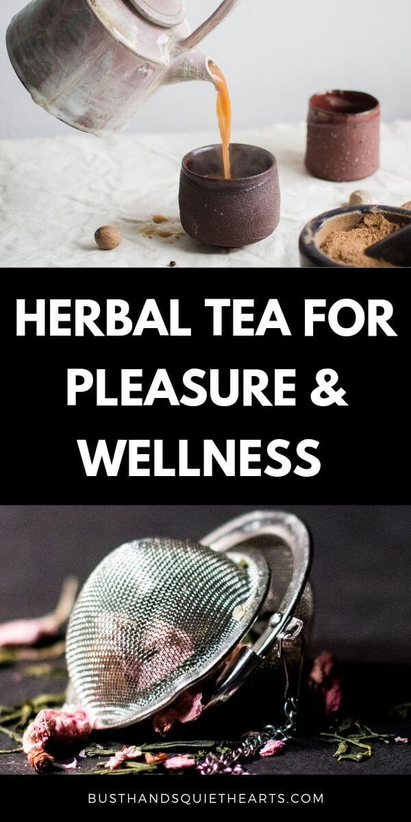 Pin image with a hand pouring tea from a tea pot into a mug then text: Herbal tea for pleasure & wellness, followed by another image of a stainless steel tea strainer.